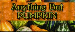 anything but pumpkin